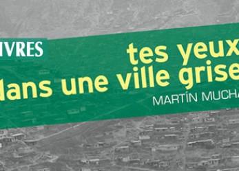 CRITIQUE// «Tes yeux dans une ville grise», un livre de Martín Mucha
