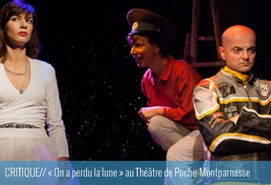CRITIQUE// «On a perdu la lune» au Théâtre de Poche-Montparnasse